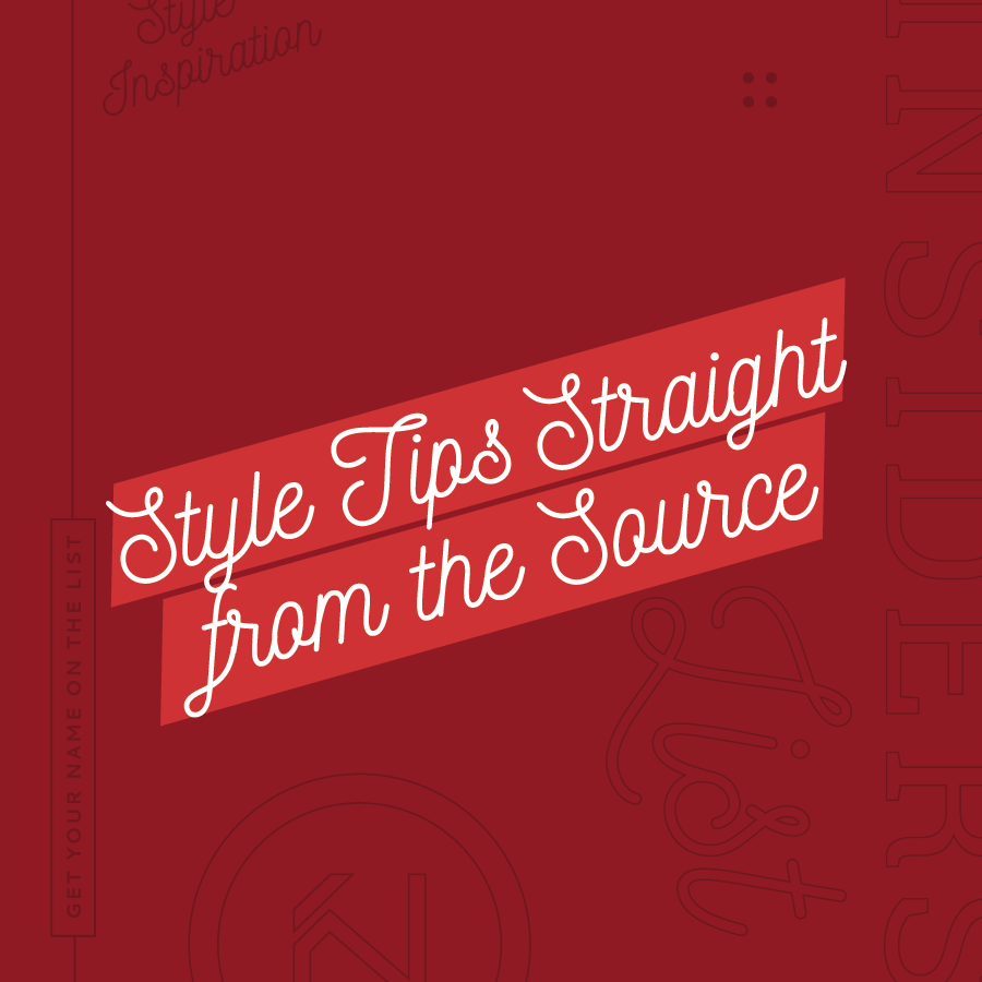 Style Tips Straight from the Source