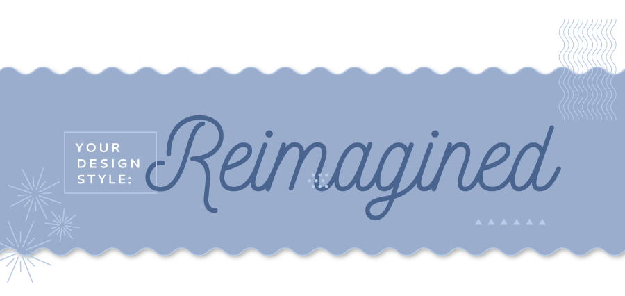 Your Design Style: Reimagined