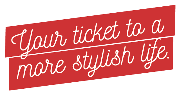 Your Ticket to a More Stylish Life