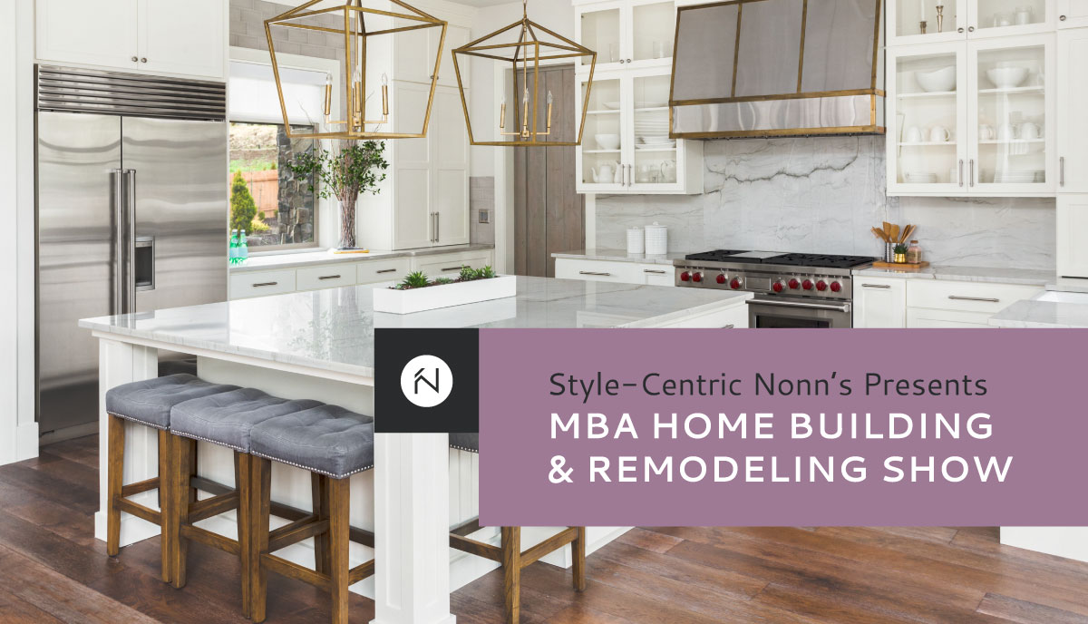 Style Centric Nonn's Presents MBA Home Building and Remodeling Show