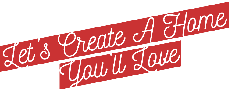 Let's Create A Home You'll Love